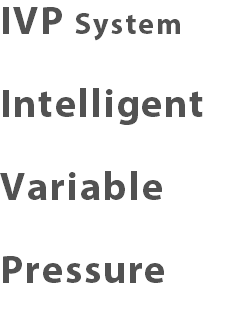 IVP System Intelligent Variable Pressure